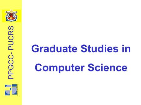 Graduate Studies in Computer Science PPGCC- PUCRS.