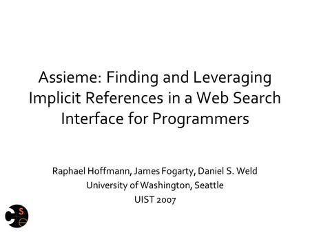 Assieme: Finding and Leveraging Implicit References in a Web Search Interface for Programmers I am Raphael Hoffmann and this is joint work with James Fogarty.