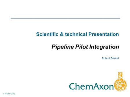 February 2013 Szilárd Dóránt Scientific & technical Presentation Pipeline Pilot Integration.