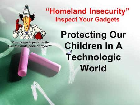 Homeland Insecurity Inspect Your Gadgets Protecting Our Children In A Technologic World Your home is your castle. Has the mote been bridged?