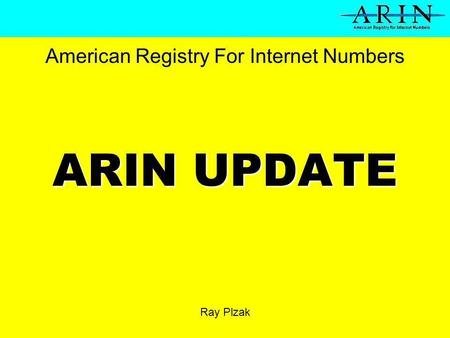 ARIN UPDATE Ray Plzak American Registry For Internet Numbers.