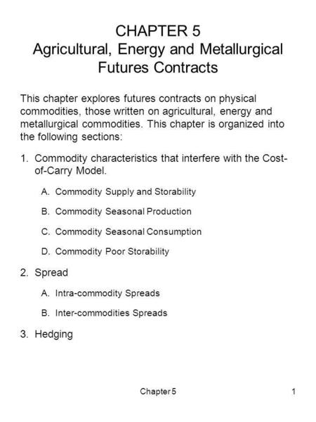 Chapter 51 CHAPTER 5 Agricultural, Energy and Metallurgical Futures Contracts This chapter explores futures contracts on physical commodities, those written.