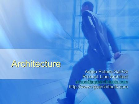 Architecture Arnon Rotem-Gal-Oz Product Line Architect
