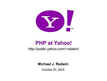 1 PHP at Yahoo!  Michael J. Radwin October 20, 2005.