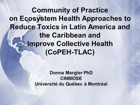 Community of Practice on Ecosystem Health Approaches to Reduce Toxics in Latin America and the Caribbean and Improve Collective Health (CoPEH-TLAC) Donna.