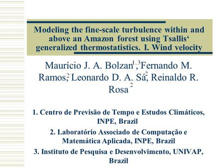 Modeling the fine-scale turbulence within and above an Amazon forest using Tsallis generalized thermostatistics. I. Wind velocity Maurício J. A. Bolzan,