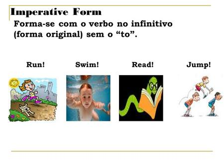 Imperative Form Forma-se com o verbo no infinitivo
