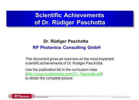 Dr. Rüdiger Paschotta RP Photonics Consulting GmbH Scientific Achievements of Dr. Rüdiger Paschotta This document gives an overview on the most important.