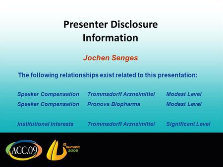 Presenter Disclosure Information Jochen Senges The following relationships exist related to this presentation: Speaker CompensationTrommsdorff ArzneimittelModest.
