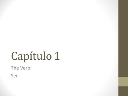 Capítulo 1 The Verb: Ser. Verbs Verbs are words that are most often used to name actions or link two ideas together. Verbs in English have different forms.