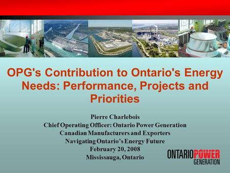Pierre Charlebois Chief Operating Officer: Ontario Power Generation