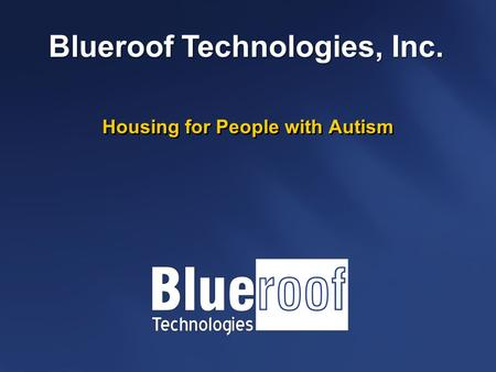 Housing for People with Autism Blueroof Technologies, Inc.