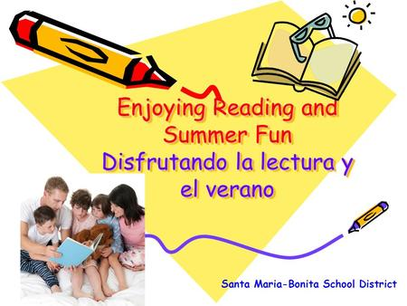 Enjoying Reading and Summer Fun Disfrutando la lectura y el verano Santa Maria-Bonita School District.
