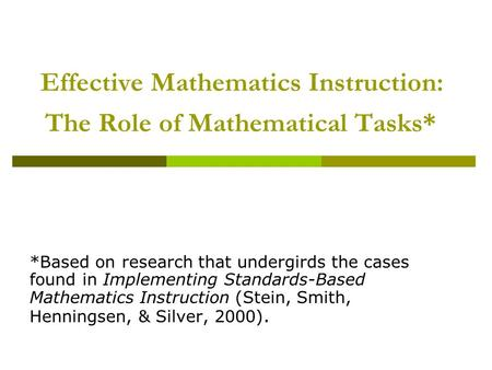 Effective Mathematics Instruction: The Role of Mathematical Tasks* *Based on research that undergirds the cases found in Implementing Standards-Based Mathematics.