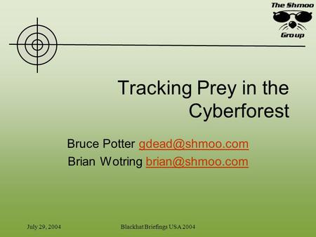 July 29, 2004Blackhat Briefings USA 2004 Tracking Prey in the Cyberforest Bruce Potter Brian Wotring
