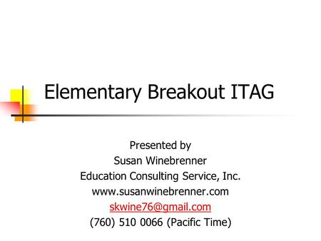 Elementary Breakout ITAG Presented by Susan Winebrenner Education Consulting Service, Inc.  (760) 510 0066 (Pacific.