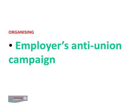 EMPLOYER S ANTI-UNION CAMPAIGN ORGANISING Employers anti-union campaign 0.