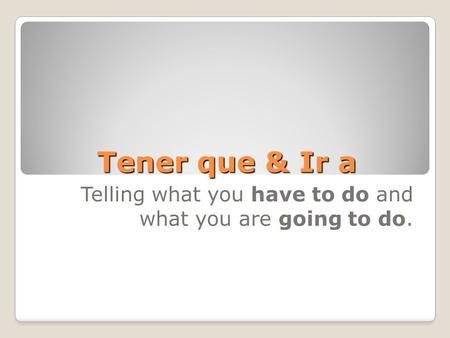 Tener que & Ir a Telling what you have to do and what you are going to do.
