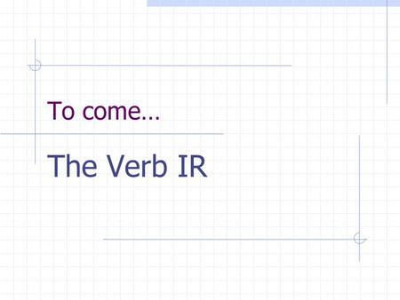 To come… The Verb IR REGULAR VERBS Verbs whose INFINITIVES end in -ar follow a pattern.
