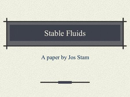 Stable Fluids A paper by Jos Stam.