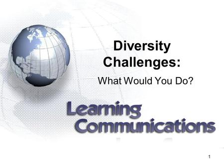 1 Diversity Challenges: What Would You Do?. 2 Learning Objectives Define key terms: diversity, culture and cultural archives Identify their personal cultural.