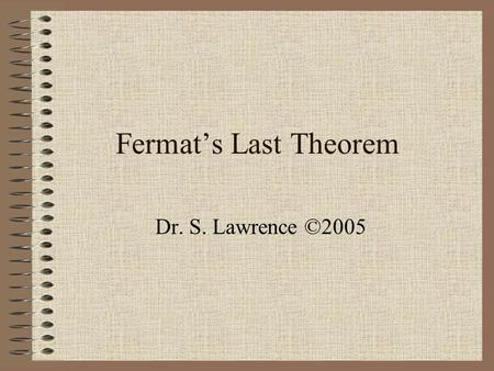 Fermat's Last Theorem Dr. S. Lawrence ©2005.