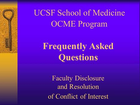 UCSF School of Medicine OCME Program Frequently Asked Questions Faculty Disclosure and Resolution of Conflict of Interest.