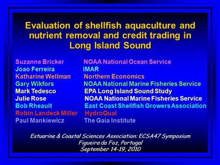 Evaluation of shellfish aquaculture and nutrient removal and credit trading in Long Island Sound Estuarine & Coastal Sciences Association: ECSA47 Symposium.