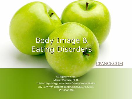 Body Image & Eating Disorders All rights reserved, Marcie Wiseman, Ph.D. Clinical Psychology Associates of North Central Florida 2121 NW 40 th Terrace.