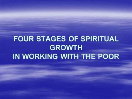 FOUR STAGES OF SPIRITUAL GROWTH IN WORKING WITH THE POOR.
