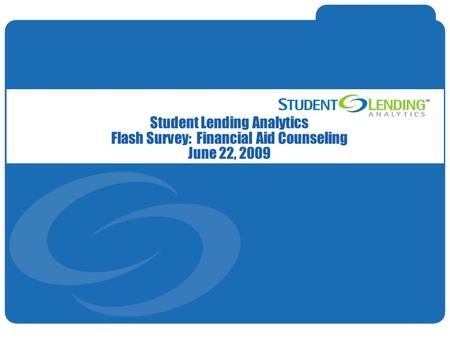 Slide 1© Student Lending Analytics, LLC Student Lending Analytics Flash Survey: Financial Aid Counseling June 22, 2009.