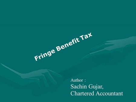 Author : Sachin Gujar, Chartered Accountant Fringe Benefit Tax.