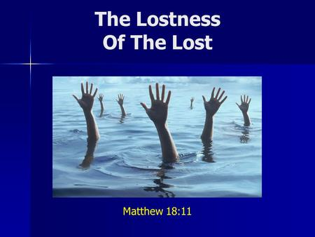The Lostness Of The Lost Matthew 18:11. Do you believe... In the reality of hell? That many souls will be lost? That most religious people will be lost?