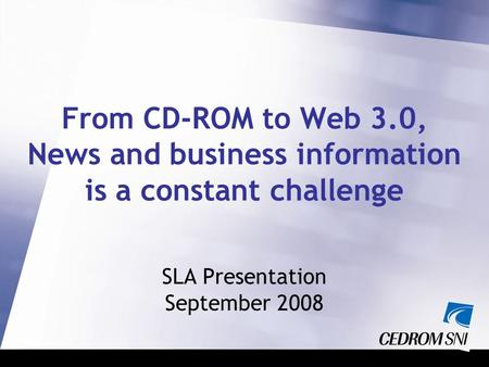 From CD-ROM to Web 3.0, News and business information is a constant challenge SLA Presentation September 2008.