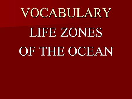 VOCABULARY LIFE ZONES OF THE OCEAN. PLANKTON THE LARGEST GROUP OF ANIMALS OR PLANTS (THEY FLOAT ON OR NEAR THE SURFACE) THE LARGEST GROUP OF ANIMALS.