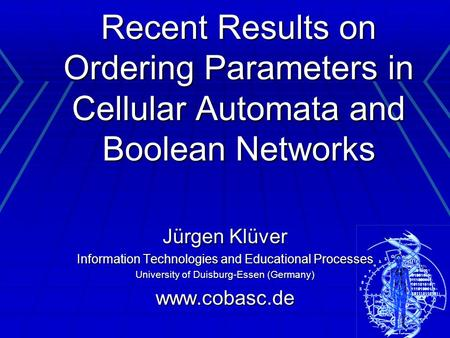 Recent Results on Ordering Parameters in Cellular Automata and Boolean Networks Jürgen Klüver Information Technologies and Educational Processes University.