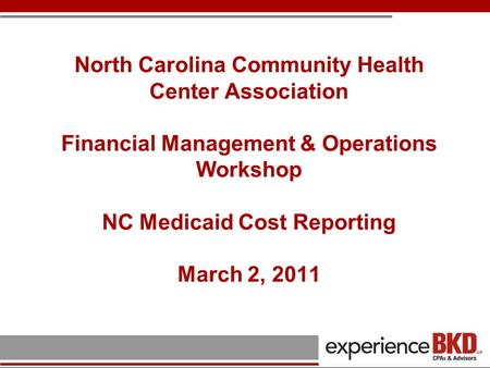 North Carolina Community Health Center Association Financial Management & Operations Workshop NC Medicaid Cost Reporting March 2, 2011.