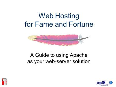 Web Hosting for Fame and Fortune A Guide to using Apache as your web-server solution.