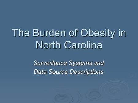 The Burden of Obesity in North Carolina Surveillance Systems and Data Source Descriptions.