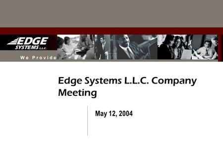 Edge Systems L.L.C. Company Meeting May 12, 2004.