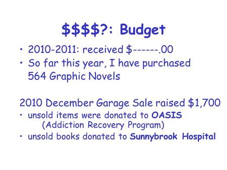 $$$$?: Budget 2010-2011: received $------.00 So far this year, I have purchased 564 Graphic Novels 2010 December Garage Sale raised $1,700 unsold items.