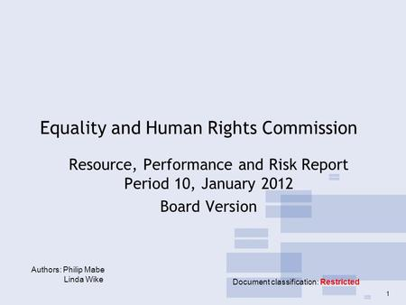 Equality and Human Rights Commission Resource, Performance and Risk Report Period 10, January 2012 Board Version Authors: Philip Mabe Linda Wike Document.