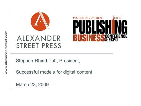 Stephen Rhind-Tutt, President, Successful models for digital content March 23, 2009.