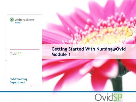Getting Started With Module 1 Ovid Training Department.