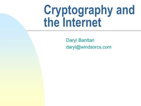 Cryptography and the Internet Daryl Banttari