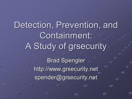 Detection, Prevention, and Containment: A Study of grsecurity Brad Spengler