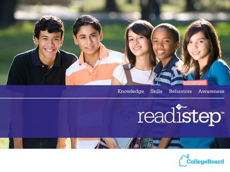 1. 2 Agenda What is ReadiStep? The College Readiness Pathway Basics Coordinating the ReadiStep Program –Before the Test –On Test Day –After the Test.