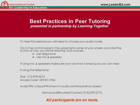 Best Practices in Peer Tutoring presented in partnership by Learning Together To hear this webinar you will need to choose your audio mode. Go to the control.