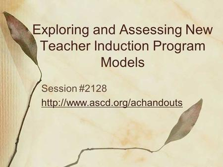 Exploring and Assessing New Teacher Induction Program Models Session #2128