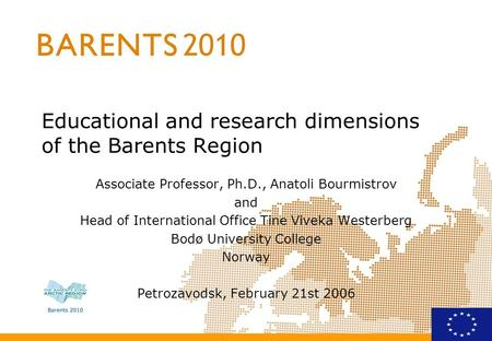 Educational and research dimensions of the Barents Region Associate Professor, Ph.D., Anatoli Bourmistrov and Head of International Office Tine Viveka.